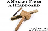 Making A Mallet From A Junk Headboard