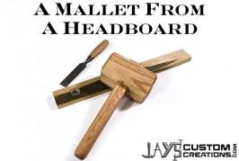 Making A Mallet From A Junk Headboard