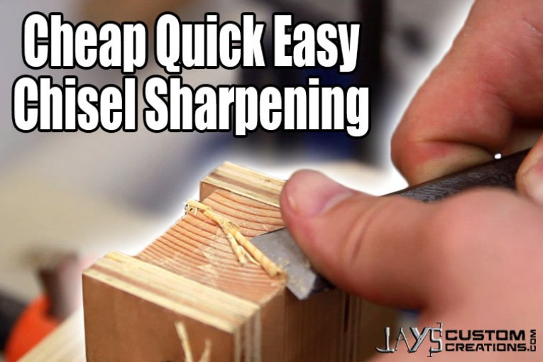 Cheap, Quick, and Easy Chisel Sharpening