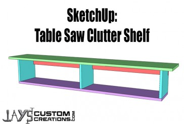 SketchUp: An Exercise In Visualization – Table Saw Clutter Shelf