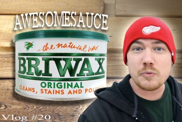 Vlog #20: More Briwax Awesomesauce