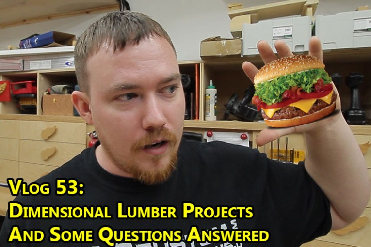 Vlog 53: Dimensional Lumber Projects And Some Questions Answered