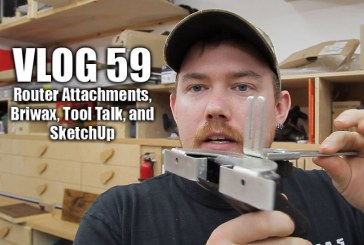 Vlog #59: Router Attachments, Briwax, SketchUp Videos