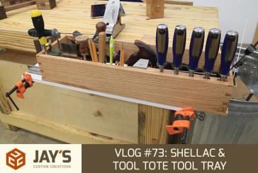 Vlog #73: Shellac & Tool Tote Tool Tray