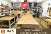 Shop Changes / Shop Tour – August 2016