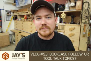 Vlog #93: Bookcase Follow-up, Tool Talk Topics?