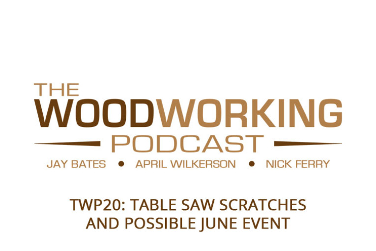 TWP20: Table Saw Scratches and POSSIBLE June Event