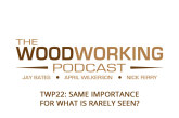 TheWoodworkingPodcast#22: Same Importance For What is Rarely Seen?