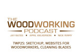 The Woodworking Podcast #25: SketchUp, Websites for Woodworkers, Cleaning Blades