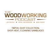 The Woodworking Podcast #26: Dust collection, Shop heat, Cleaning Sawblades