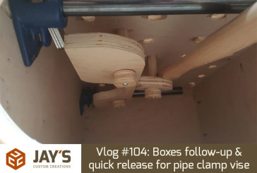 Vlog #104: Boxes follow-up & quick release for pipe clamp vise