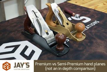 Premium vs Semi-Premium hand planes (not an in depth comparison)