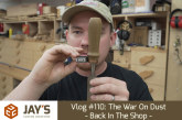Vlog #110: The War On Dust – Back In The Shop