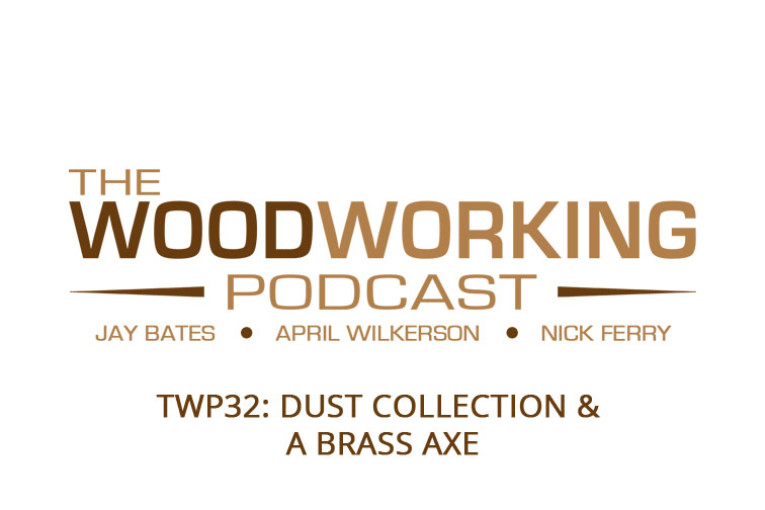 The Woodworking Podcast #32: Dust Collection &  A Brass Axe