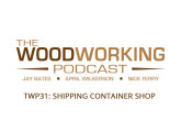 The Woodworking Podcast #31: Shipping Container Shop