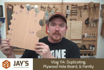 Vlog 114: Duplicating, Plywood Hole Board, & Family