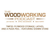 The Woodworking Podcast #35: Plywood Storage, Lathes, and a Pizza Peel – Featuring Shawn Stone