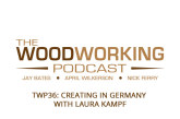 The Woodworking Podcast #36: Creating In Germany with Laura Kampf