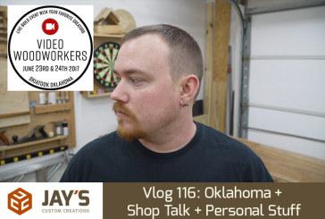 Vlog 116: Oklahoma + Shop Talk + Personal Stuff